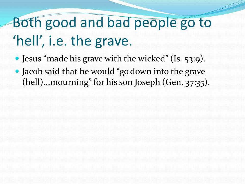 Both good and bad people go to 'hell', i.e. the grave.