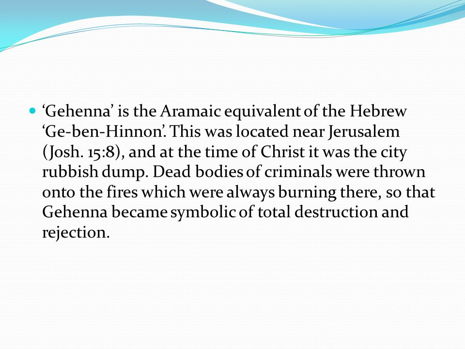 'Gehenna' is the Aramaic equivalent of the Hebrew 'Ge-ben-Hinnon'
