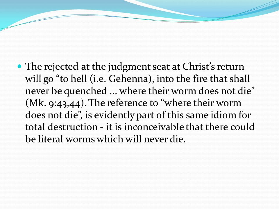 The rejected at the judgment seat at Christ's return will go to hell (i.e.