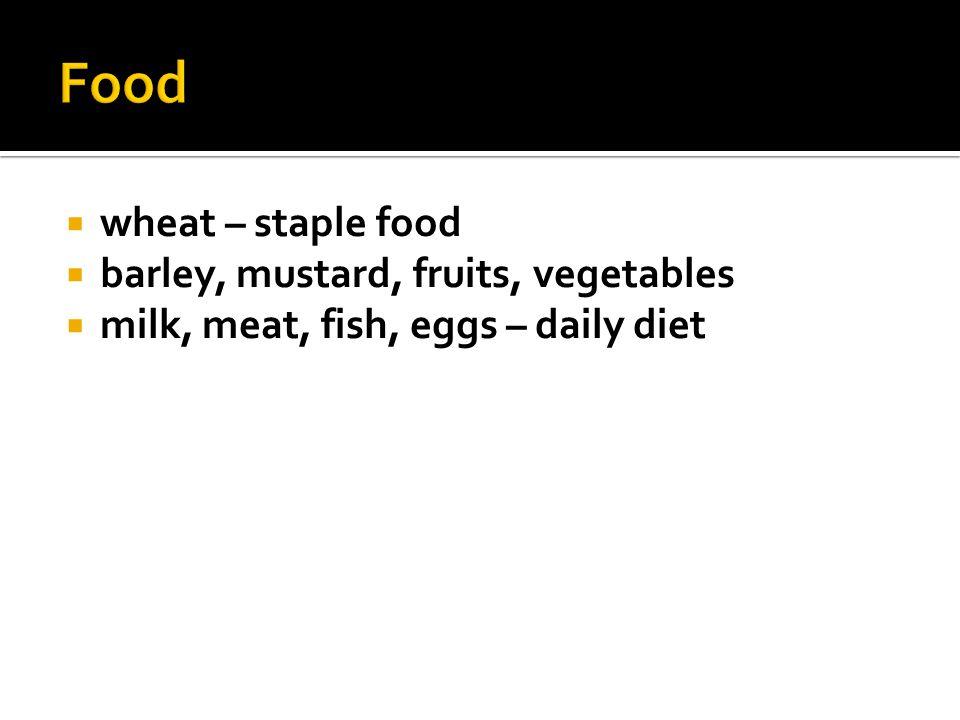 Food wheat – staple food barley, mustard, fruits, vegetables
