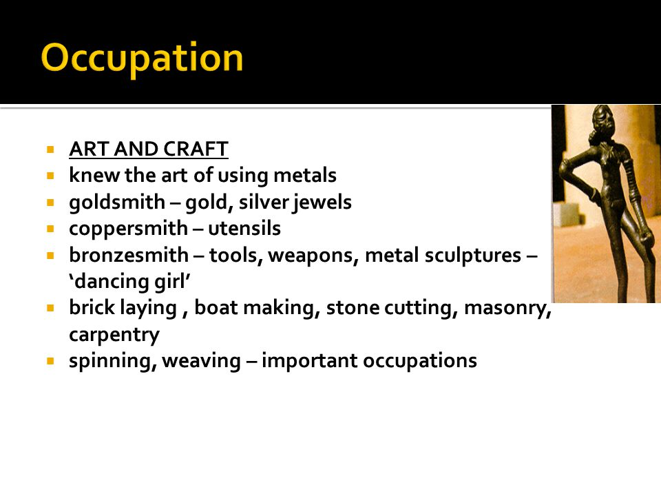 Occupation ART AND CRAFT knew the art of using metals