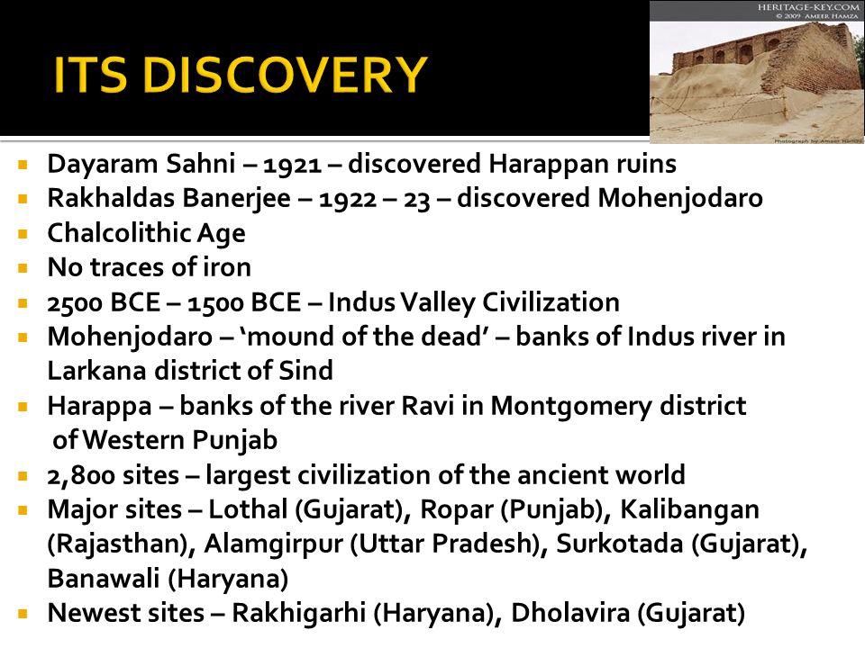 ITS DISCOVERY Dayaram Sahni – 1921 – discovered Harappan ruins