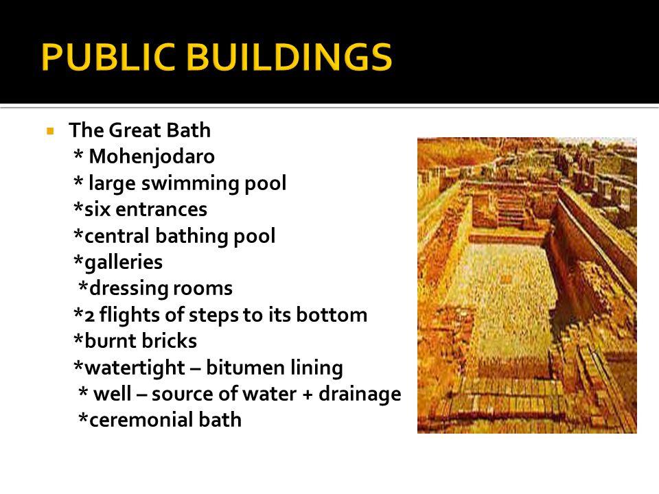 PUBLIC BUILDINGS The Great Bath * Mohenjodaro * large swimming pool