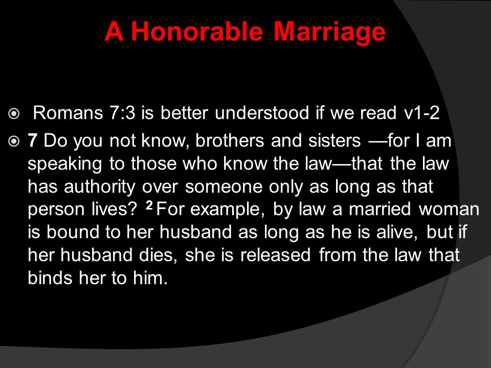 A Honorable Marriage Romans 7:3 is better understood if we read v1-2