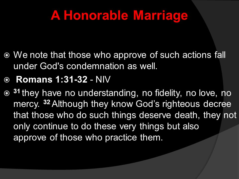 A Honorable Marriage We note that those who approve of such actions fall under God s condemnation as well.