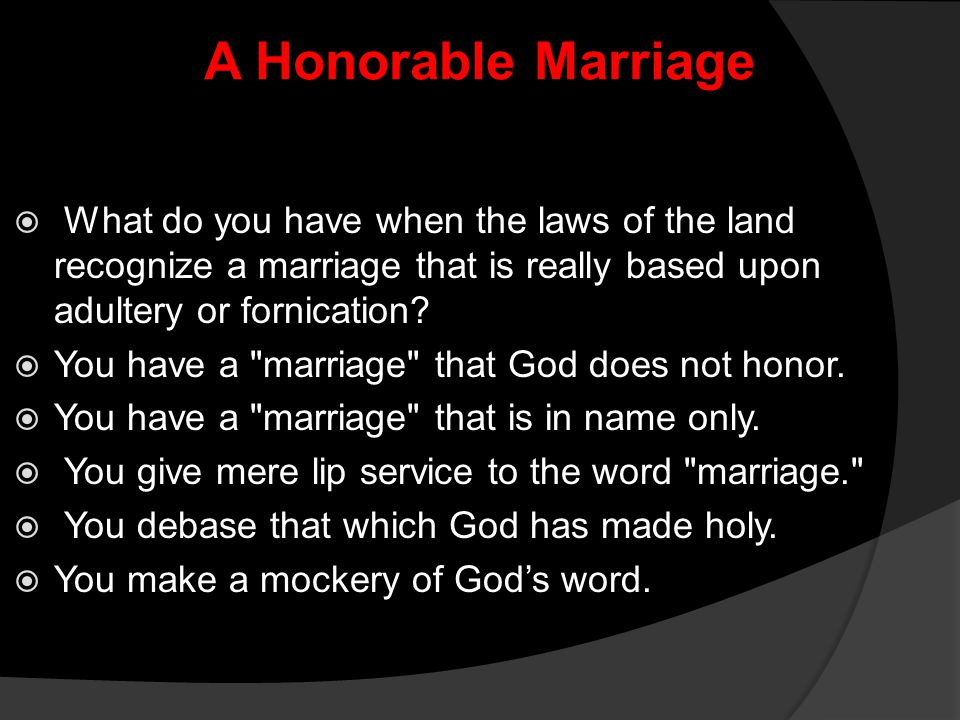 A Honorable Marriage What do you have when the laws of the land recognize a marriage that is really based upon adultery or fornication