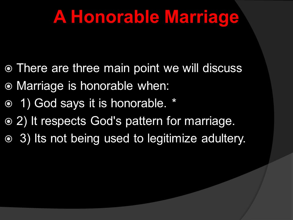 A Honorable Marriage There are three main point we will discuss