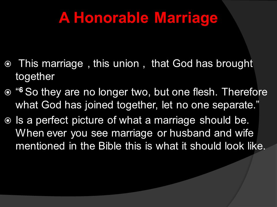 A Honorable Marriage This marriage , this union , that God has brought together.