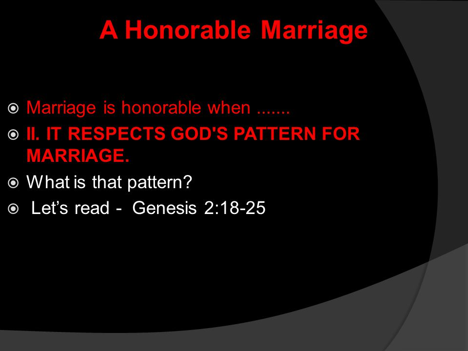 A Honorable Marriage Marriage is honorable when .......