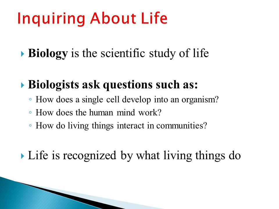 Inquiring About Life Biology is the scientific study of life