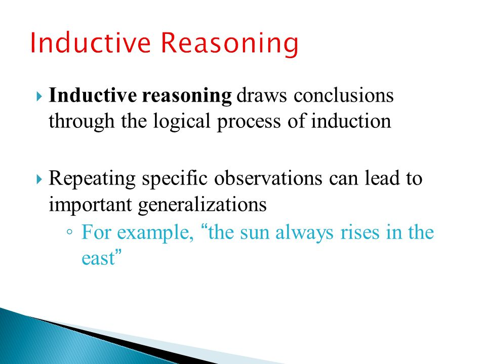 Inductive Reasoning Inductive reasoning draws conclusions through the logical process of induction.