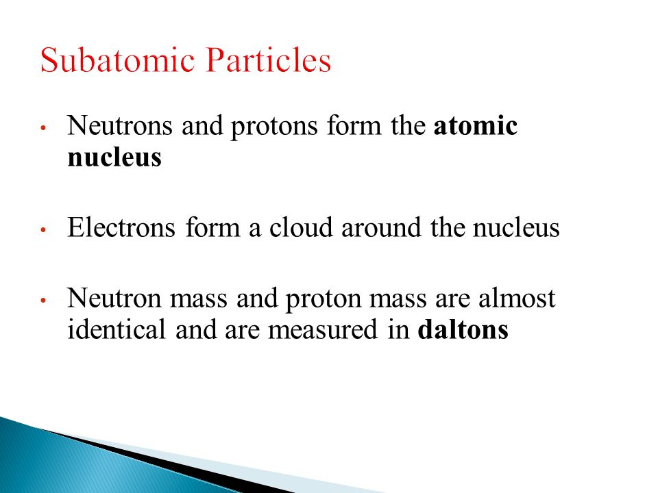 Subatomic Particles Neutrons and protons form the atomic nucleus