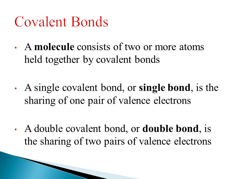 Covalent Bonds A molecule consists of two or more atoms held together by covalent bonds.