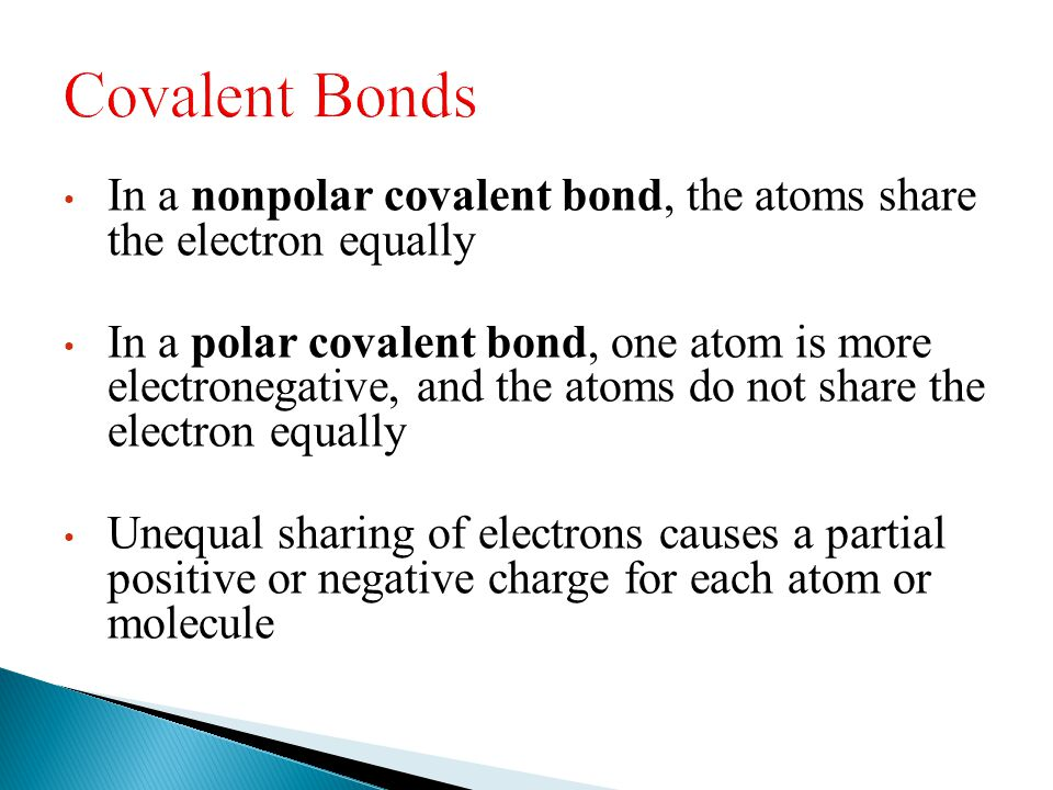 Covalent Bonds In a nonpolar covalent bond, the atoms share the electron equally.