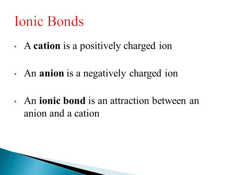 Ionic Bonds A cation is a positively charged ion