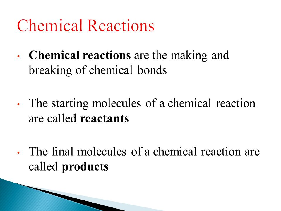 Chemical Reactions Chemical reactions are the making and breaking of chemical bonds.