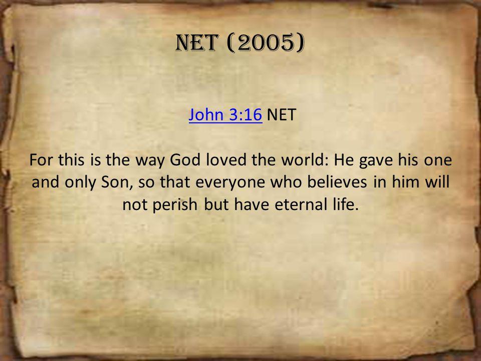 NET (2005) John 3:16 NET.