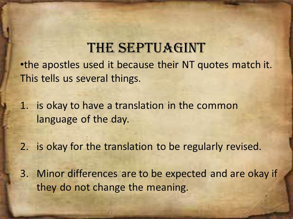 The Septuagint the apostles used it because their NT quotes match it. This tells us several things.