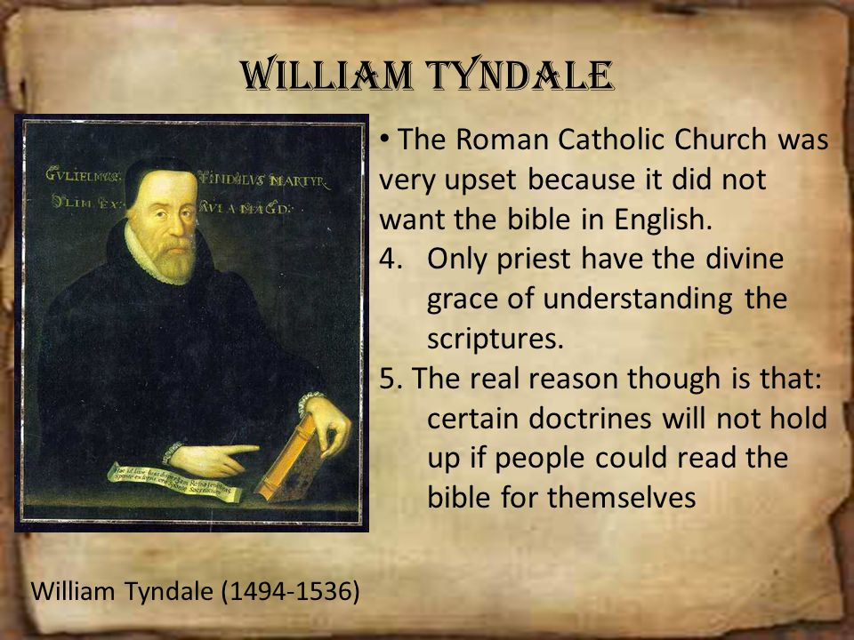 William Tyndale The Roman Catholic Church was very upset because it did not want the bible in English.