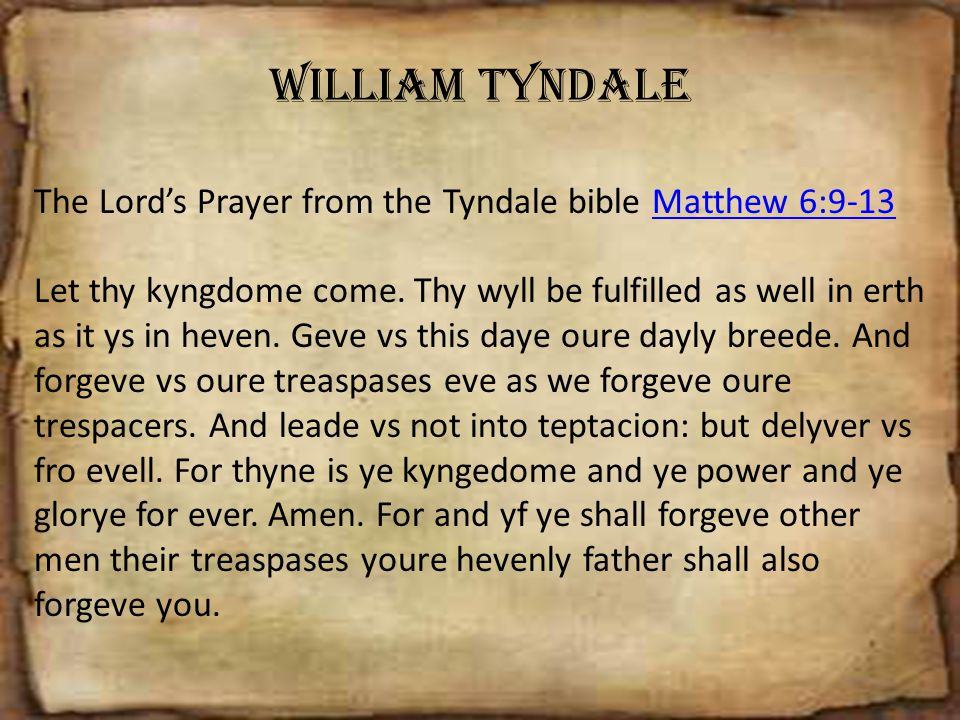 William Tyndale The Lord's Prayer from the Tyndale bible Matthew 6:9-13.