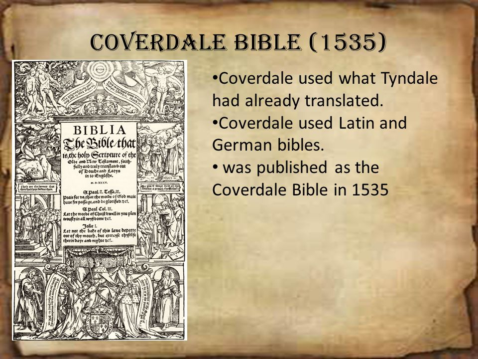 Coverdale Bible (1535) Coverdale used what Tyndale had already translated. Coverdale used Latin and German bibles.