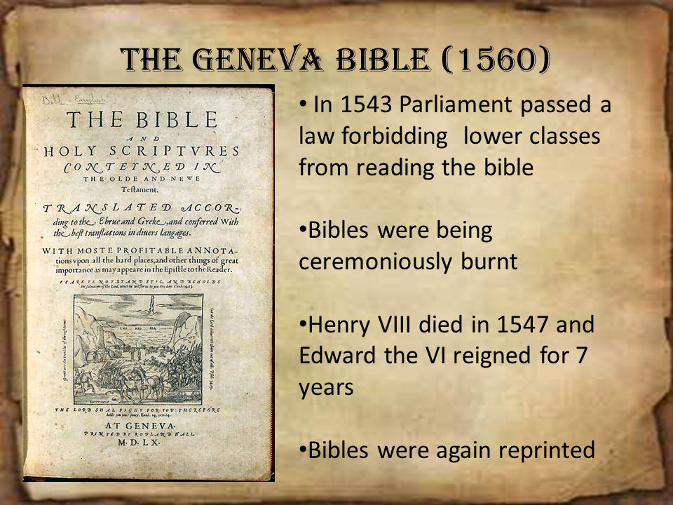 The Geneva Bible (1560) In 1543 Parliament passed a law forbidding lower classes from reading the bible.