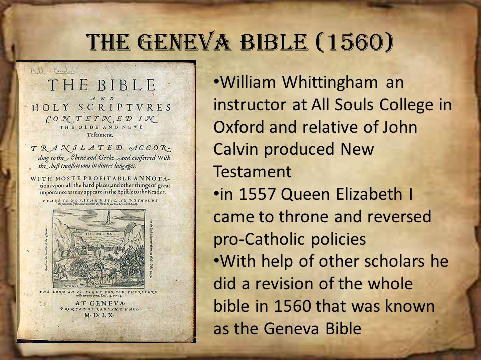The Geneva Bible (1560) William Whittingham an instructor at All Souls College in Oxford and relative of John Calvin produced New Testament.