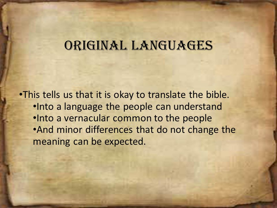 Original Languages This tells us that it is okay to translate the bible. Into a language the people can understand.