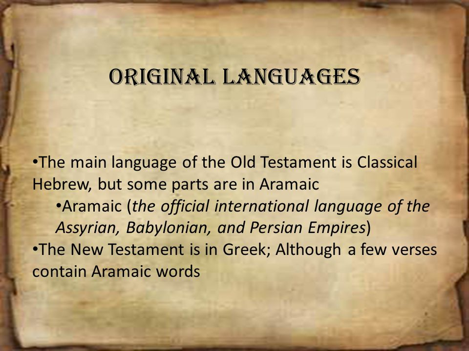 Original Languages The main language of the Old Testament is Classical Hebrew, but some parts are in Aramaic.