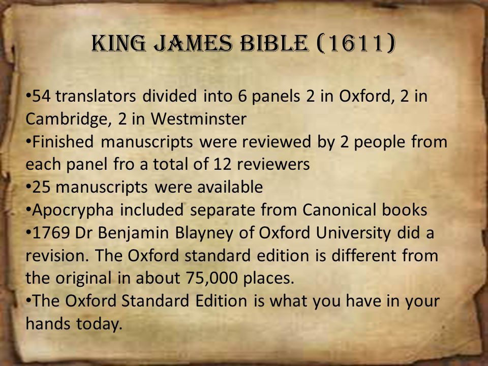King James Bible (1611) 54 translators divided into 6 panels 2 in Oxford, 2 in Cambridge, 2 in Westminster.
