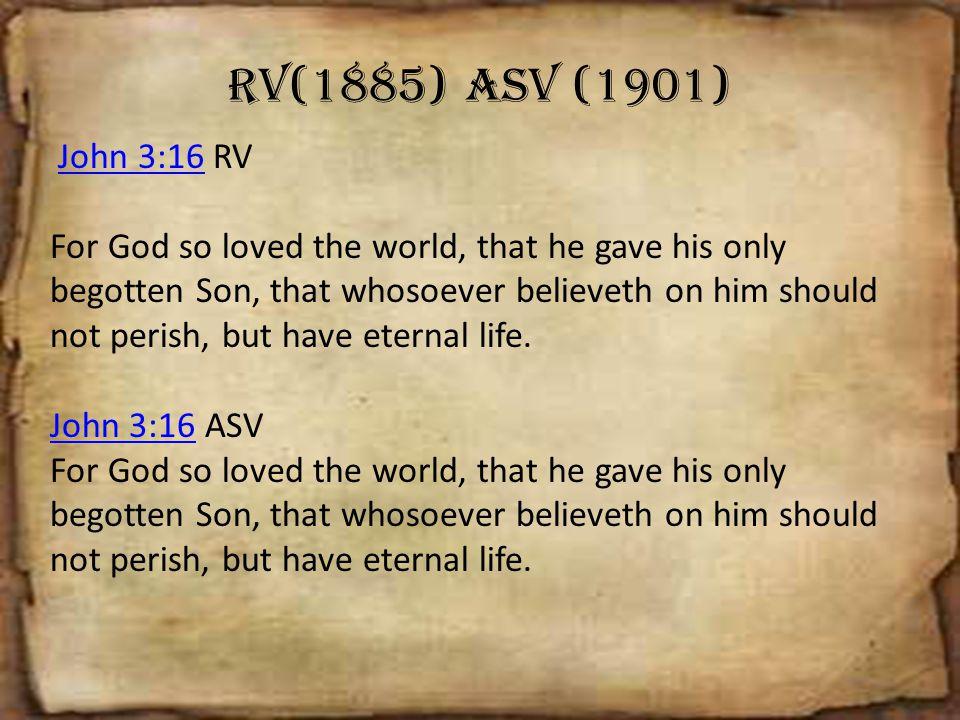 RV(1885) ASV (1901) John 3:16 RV.