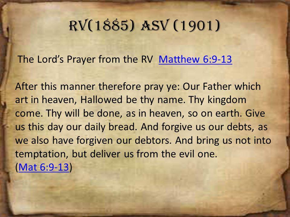 RV(1885) ASV (1901) The Lord's Prayer from the RV Matthew 6:9-13