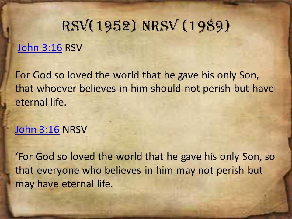 RSV(1952) NRSV (1989) John 3:16 RSV.