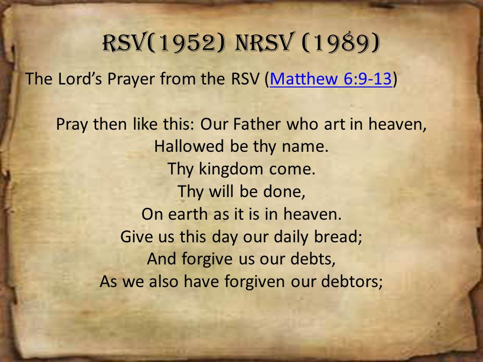 RSV(1952) NRSV (1989) The Lord's Prayer from the RSV (Matthew 6:9-13)