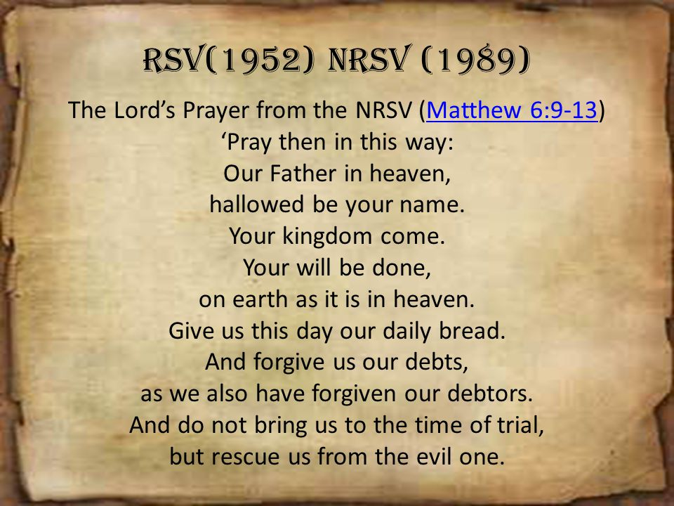 RSV(1952) NRSV (1989) The Lord's Prayer from the NRSV (Matthew 6:9-13)