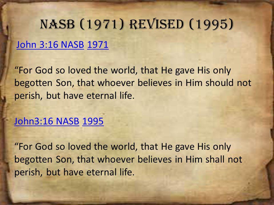 NASB (1971) revised (1995) John 3:16 NASB 1971