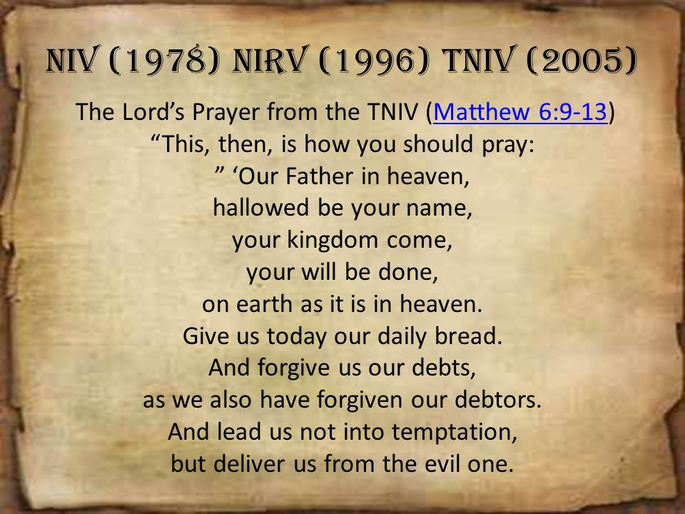 NIV (1978) NIRV (1996) TNIV (2005) The Lord's Prayer from the TNIV (Matthew 6:9-13)