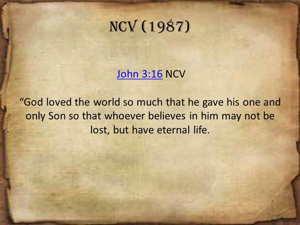 NCV (1987) John 3:16 NCV.