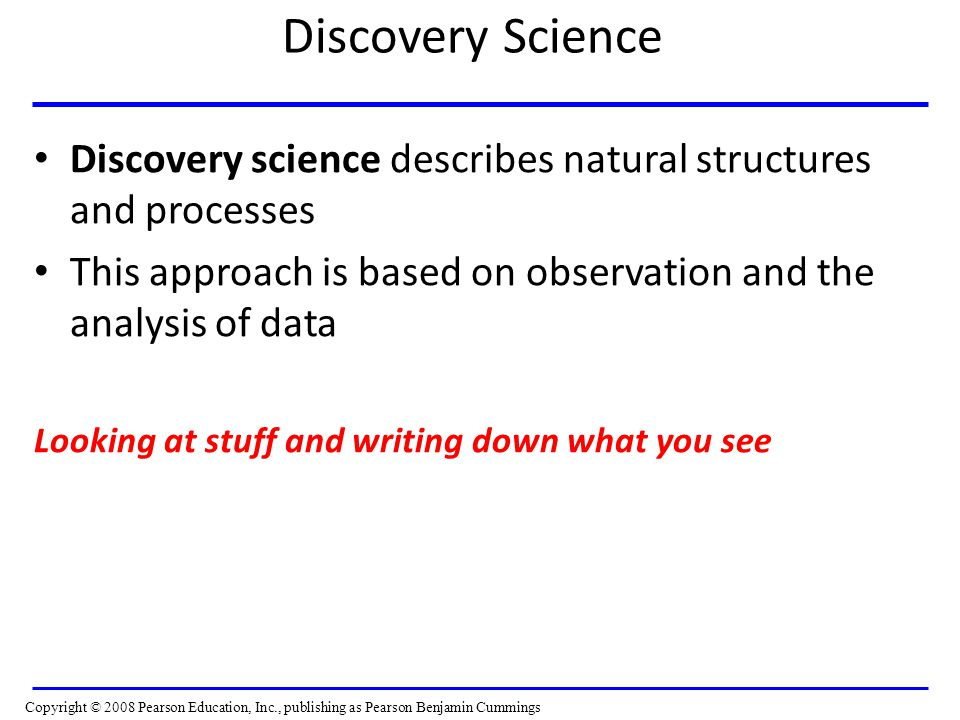 Discovery Science Discovery science describes natural structures and processes. This approach is based on observation and the analysis of data.