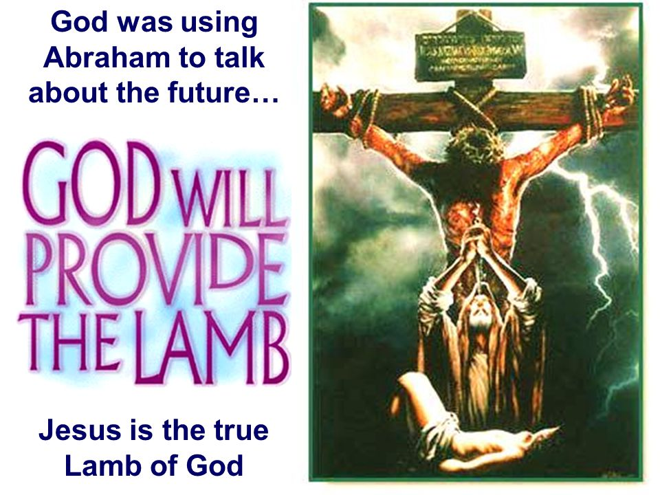 God was using Abraham to talk about the future…