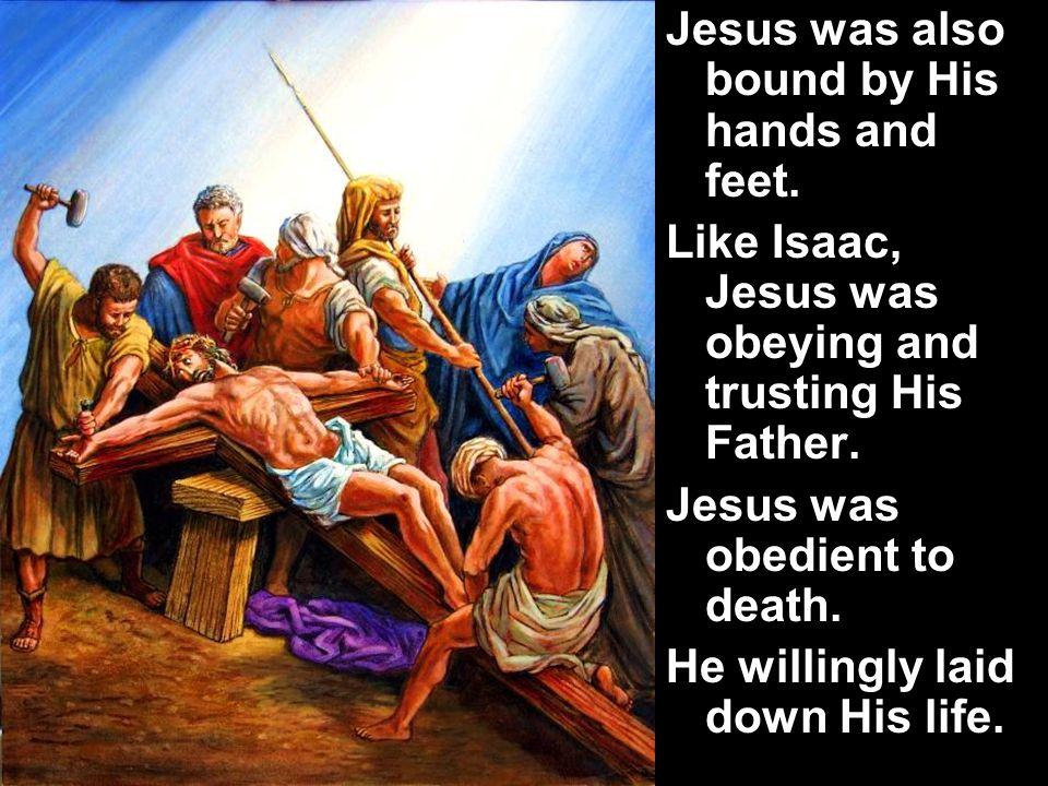 Jesus was also bound by His hands and feet.