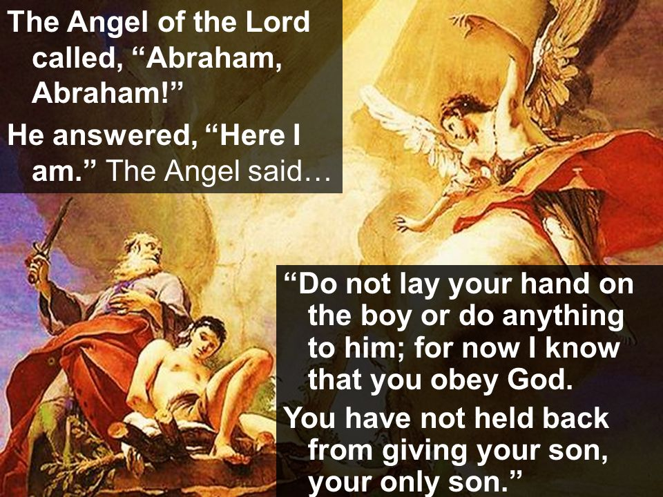 The Angel of the Lord called, Abraham, Abraham!