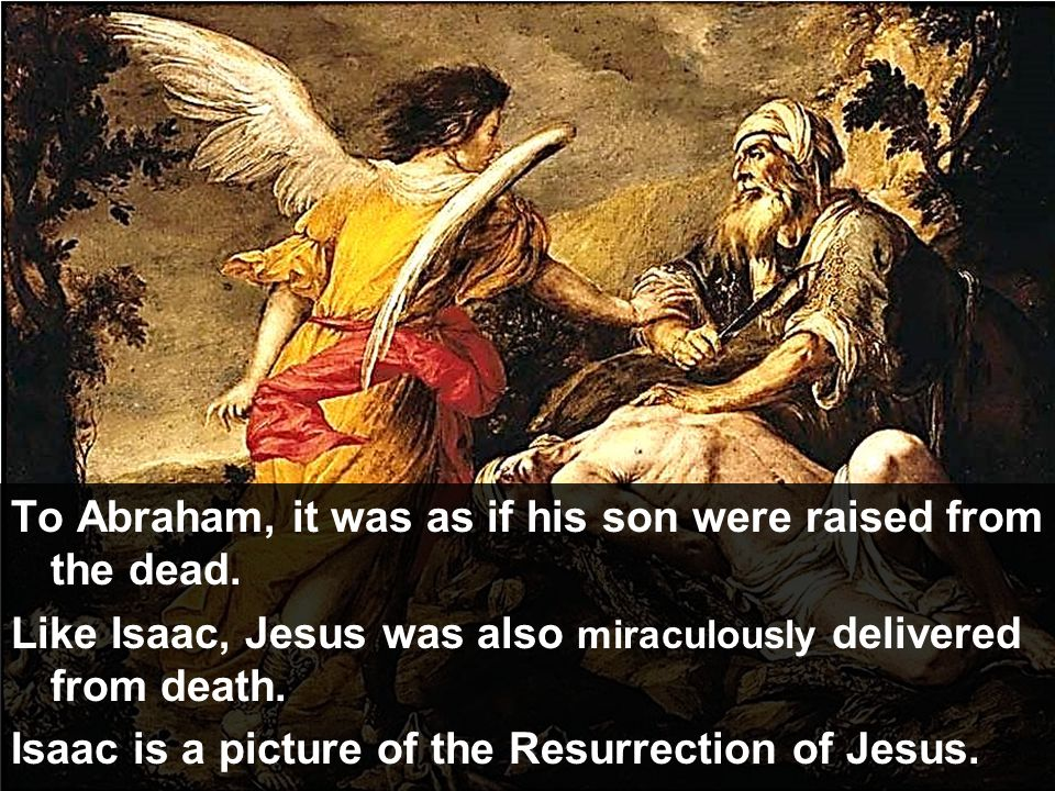 To Abraham, it was as if his son were raised from the dead.