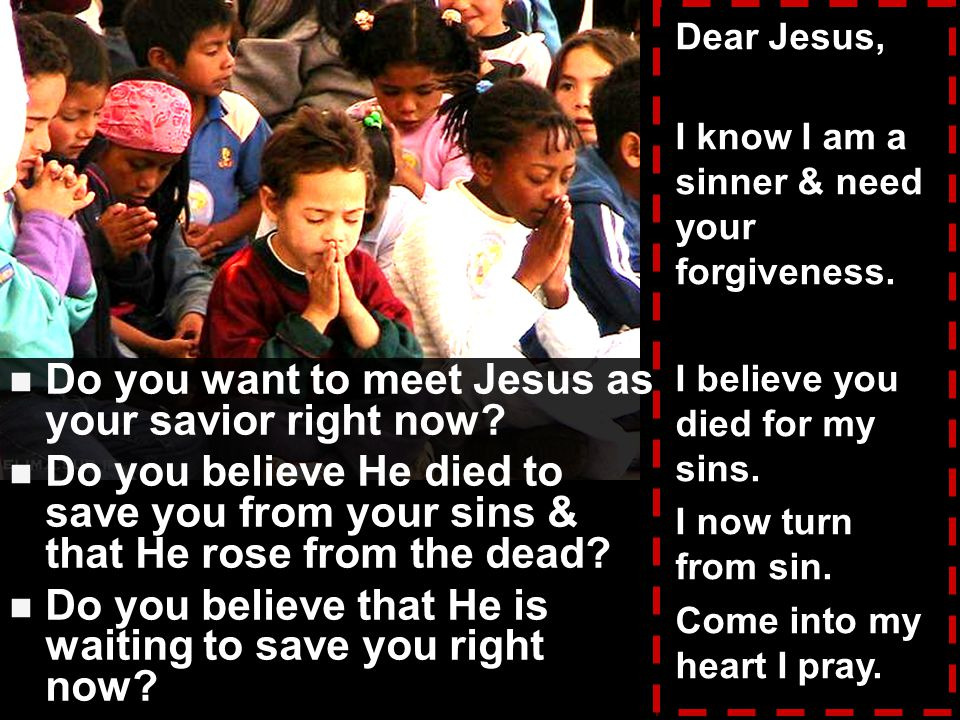 Do you want to meet Jesus as your savior right now