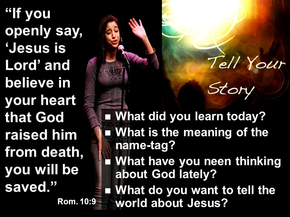 If you openly say, 'Jesus is Lord' and believe in your heart that God raised him from death, you will be saved.