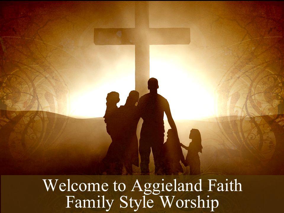 Welcome to Aggieland Faith Family Style Worship