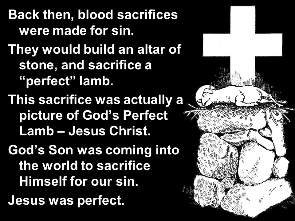 Back then, blood sacrifices were made for sin.