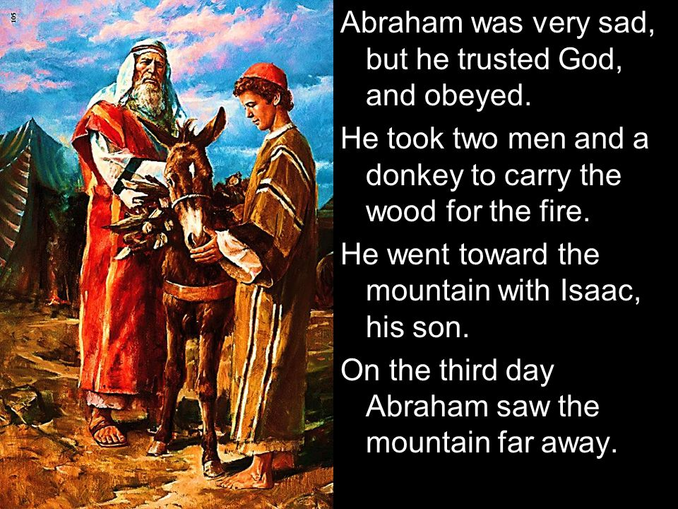 Abraham was very sad, but he trusted God, and obeyed.