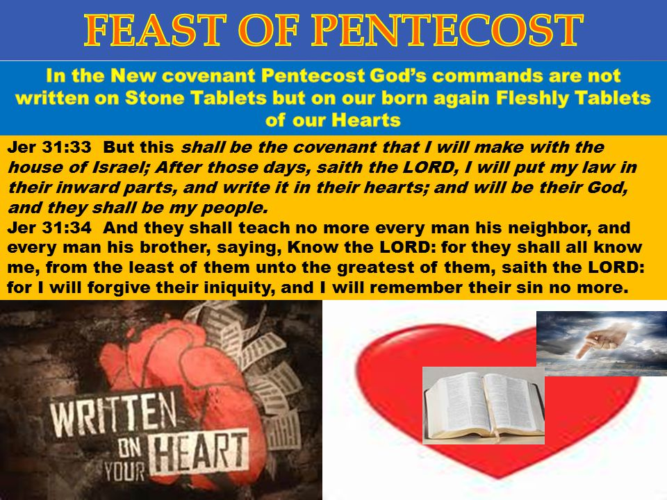 FEAST OF PENTECOST In the New covenant Pentecost God's commands are not written on Stone Tablets but on our born again Fleshly Tablets of our Hearts.
