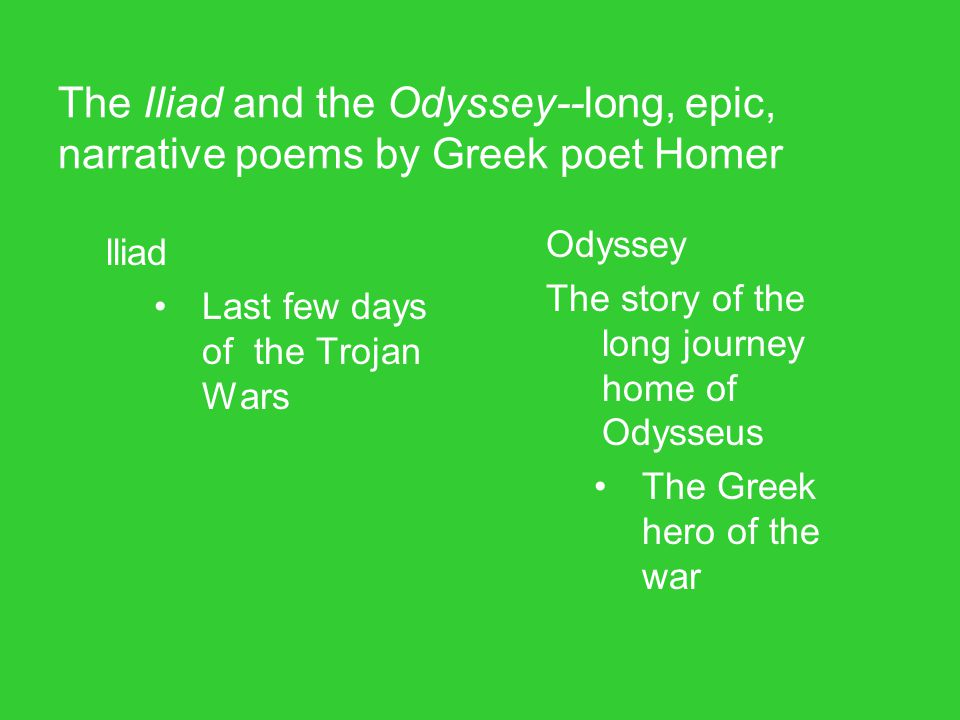 The Iliad and the Odyssey--long, epic, narrative poems by Greek poet Homer